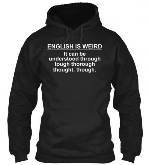Funny Quote Saying Pun English - Is Weird It Can Be Gildan Hoodie Sweatshirt