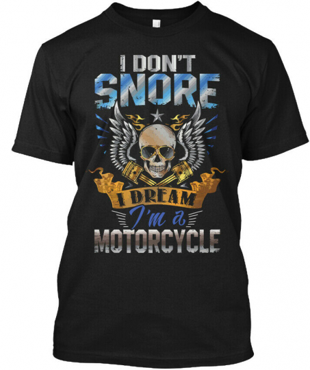 Motorcycle Funny Quote - I Don't Snore Dream I'm A Hanes Tagless Tee T-Shirt