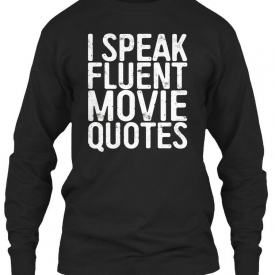 I Speak Fluent Movie Quotes Cinema Lover Gift – Gildan Long Sleeve Tee T-Shirt