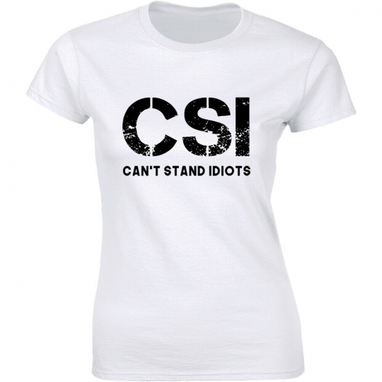 CSI Can't Stand Idiots - Funny Hilarious Attitude Women's T-shirt Gift Tee