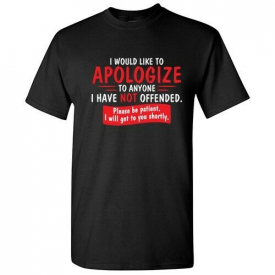 Apologize Offended Sarcastic Cool Graphic Gift Idea Adult Humor Funny T Shirt