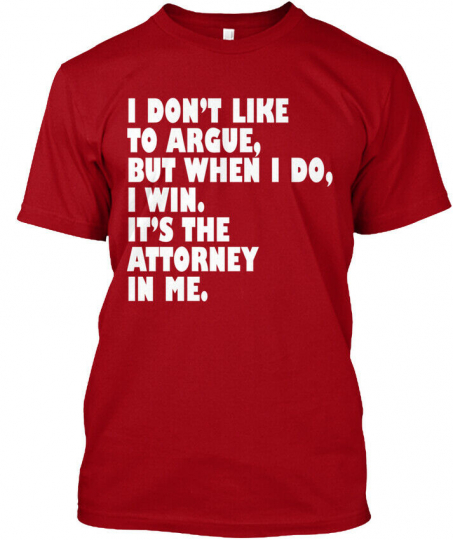 Attorney Quotes Funny S - I Don't Like To Argue But Hanes Tagless Tee T-Shirt
