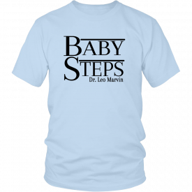 Baby Steps – Unisex T-Shirt – What About Bob? Movie Shirt