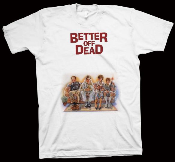 Better Off Dead... T-Shirt Savage Steve Holland, John Cusack, Hollywood Cinema