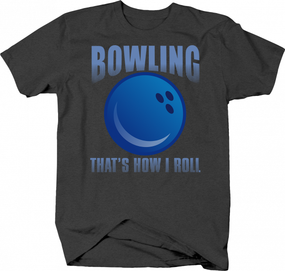 Bowling That's How I Roll Funny Pun Alternative Sports Player Tshirt