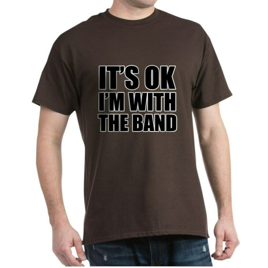 CafePress Its OK Im With The Band T Shirt 100% Cotton T-Shirt (1443395871)