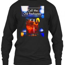 Call Me Old Fashioned Funny Alcohol Pun – Gildan Long Sleeve Tee T-Shirt