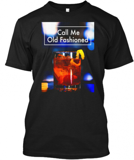 Call Me Old Fashioned Funny Alcohol Pun - Hanes Tagless Tee T-Shirt