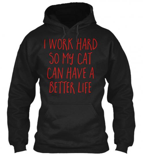 Cat Better Life Funny Quote Gildan Hoodie Sweatshirt