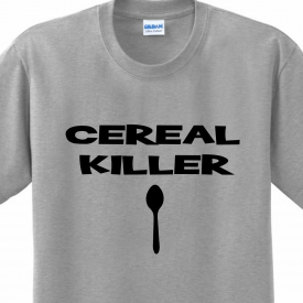 Cereal Killer Funny Sayings Witty Offensive Humorous Joke T-shirt Any Size