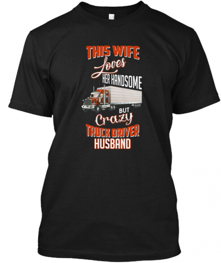 Crazy Truck Driver Husband Hanes Tagless Tee T-Shirt