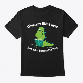 Dinosaurs Didn't Read Look What Happened Book Nerd Tee T-Shirt