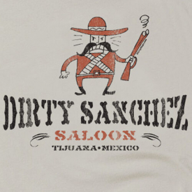 Dirty Sanchez Saloon funny offensive tijuana beer mexico T-shirt