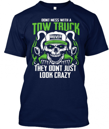 Dont Mess With A Tow Truck - Driver They Just Look Hanes Tagless Tee T-Shirt