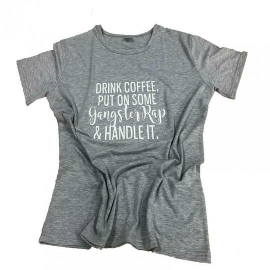 Drink Coffee put on some Gangster rap handle it T-Shirt Grunge Funny Letter Slog