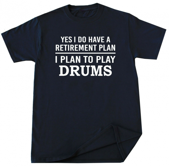 Drums T-shirt Band Drummer Rock Musician Funny Retirement Plan Birthday Gift
