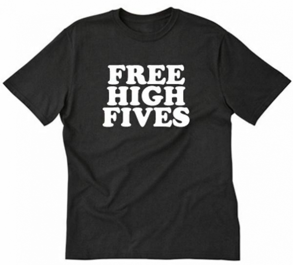 Free High Fives T-shirt Funny Hilarious Cool Party College Tee Shirt