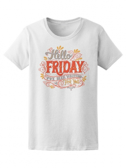 Friday Been Waiting For You Women's Tee -Image by Shutterstock