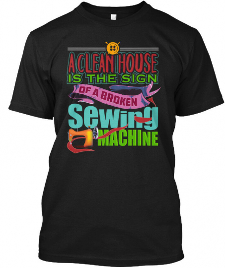 Fun Sewing Hilarious - A Clean House Is The Sign Of Hanes Tagless Tee T-Shirt
