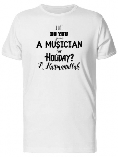 Funny Holiday, Musician Quote Men's Tee -Image by Shutterstock