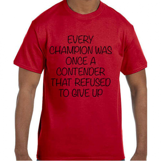 Funny Humor Every Champion Was Once a Contender T-Shirt tshirt