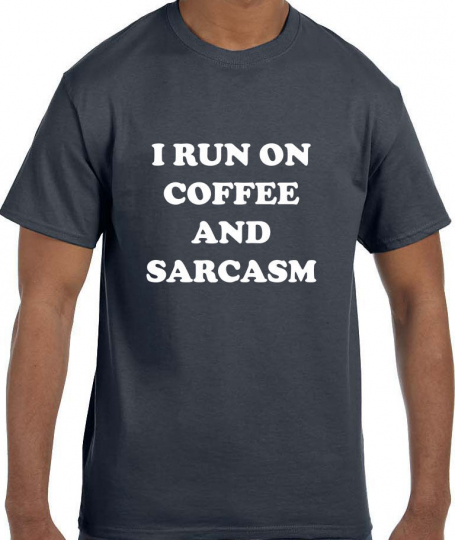 Funny Humor I Run on Coffee and Sarcasm T-Shirt tshirt