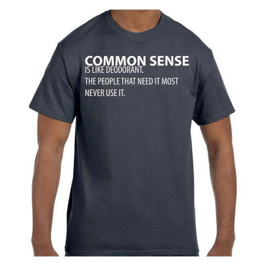 Funny Humor TShirt Common Sense is Like Deodorant The People That Need It Mos