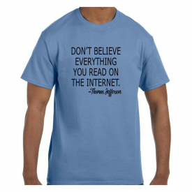Funny Humor Tshirt Don't Believe Everything on the Internet Thomas Jefferson