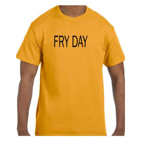Funny Humor Tshirt Fry Day Friday Short or Long Sleeve