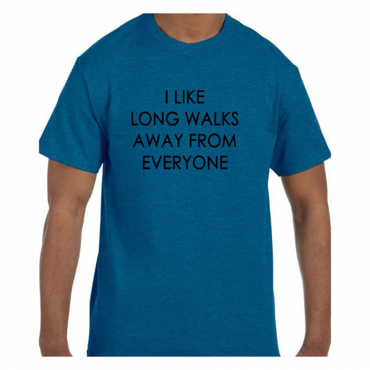 Funny Humor Tshirt I like Long Walks Away From Everyone Short or Long Sleeve