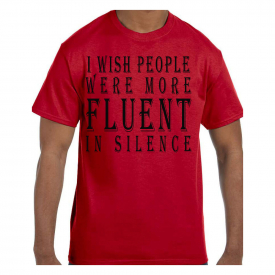 Funny Humor Tshirt Wish More People Were Fluent In Silence Short or Long Sleeve