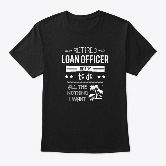 Funny Loan Officer Retirement Quote Gift Hanes Tagless Tee T-Shirt