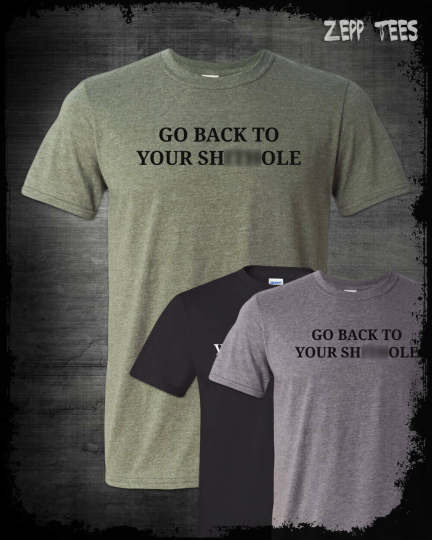 Go Back To Your S Hole Country T-Shirt Funny Trump Meme Immigration MAGA Kek