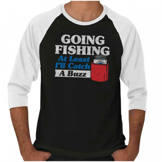 Going Fishing Ill Catch A Buzz Fisherman Gift 3/4 Sleeved Tshirt Tee T For Women