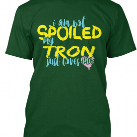 I Am Not Spoiled My Tron Just Loves Me Hanes Tagless Tee T-Shirt