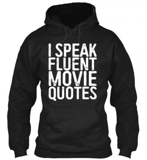 I Speak Fluent Movie Quotes Cinema Lover Gift - Gildan Hoodie Sweatshirt