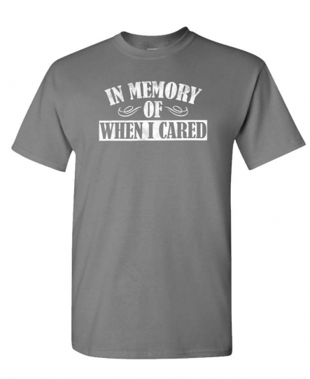 IN MEMORY OF When I Cared - Unisex Cotton T-Shirt Tee Shirt