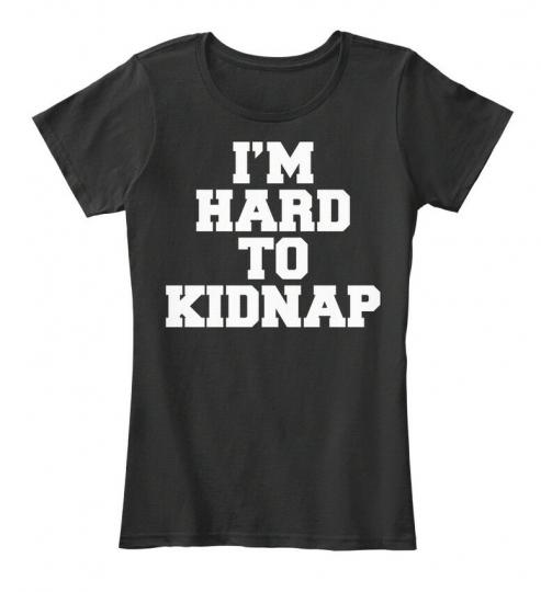 Im Hard To Kidnap Funny Quote - I'm Women's Premium Tee T-Shirt
