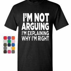 I'm not Arguing T-Shirt Sarcasm Hilarious Offensive Humor Funny Mens Tee Shirt
