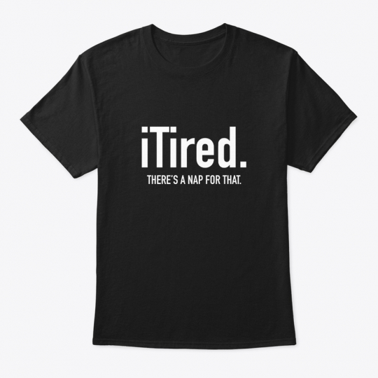 Itired. Theres A Nap For That Pun Hanes Tagless Tee T-Shirt
