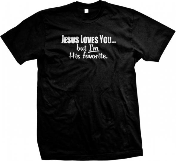 Jesus Loves You But I'm His Favorite | Religious Funny Hilarious Men's T-shirt