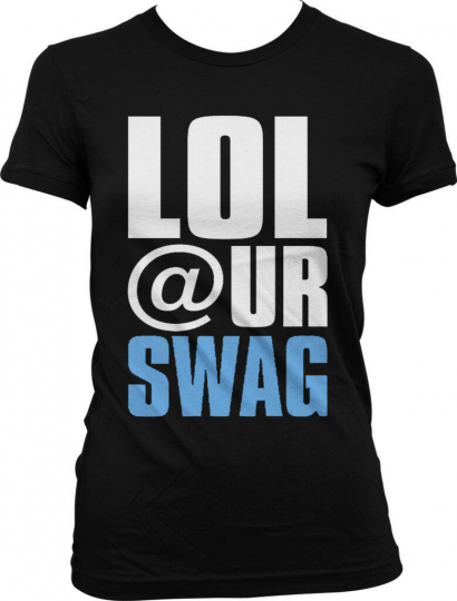 LOL @ Your Swag Hip Hop Rap Mainstream Music Culture  Juniors T-shirt