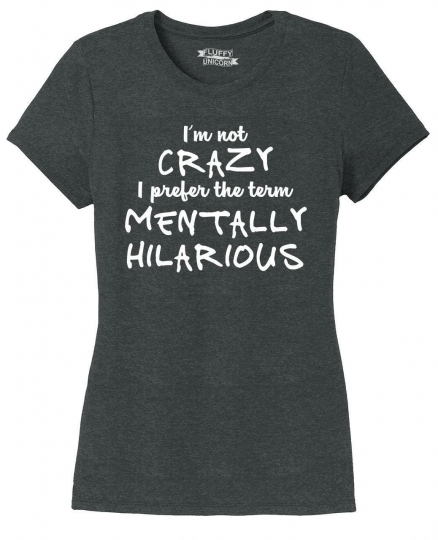 Ladies Not Crazy Mentally Hilarious Tri-Blend Tee Party College Graphic