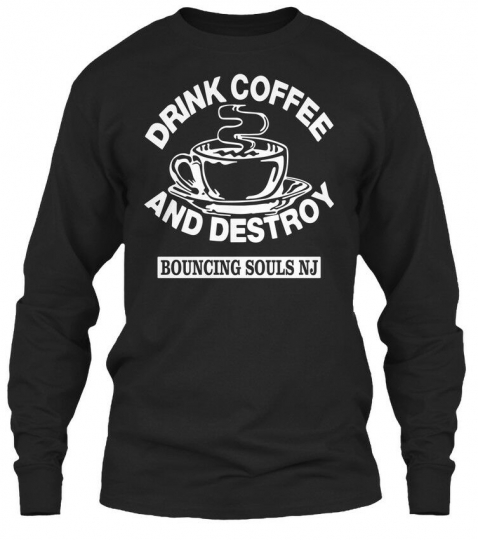 Latest Drink Coffee And Destroy Bouncing Souls T- Gildan Long Sleeve Tee T-Shirt