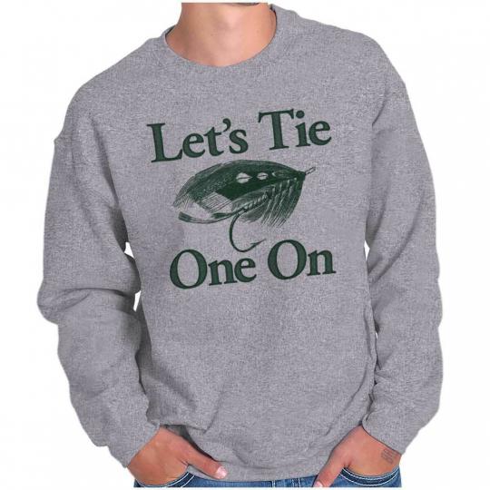 Let's Tie One On Funny Fisherman Angler Bait Crewneck Sweat Shirts Sweatshirts