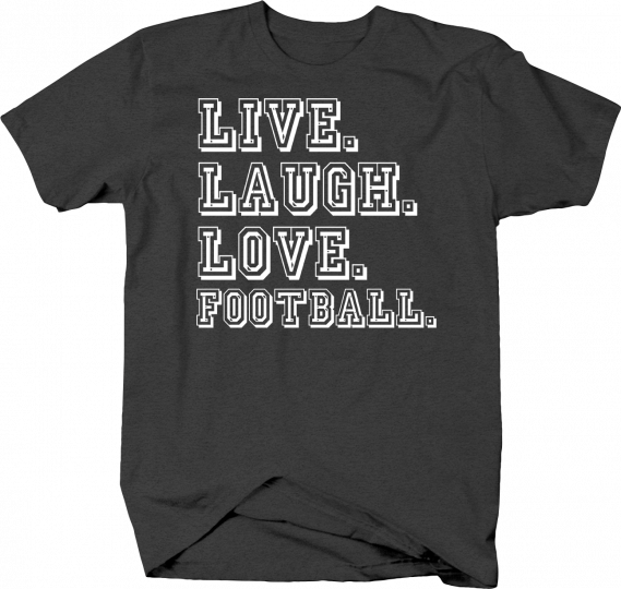 Live Laugh Love Football Sports Athlete Workout Compete Fan Life Tshirt