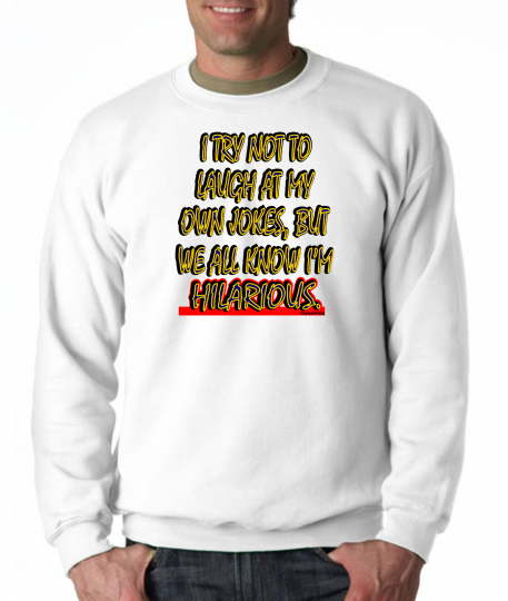 Long Sleeve T-shirt Unique I Try Not To Laugh Own Jokes I'm Hilarious