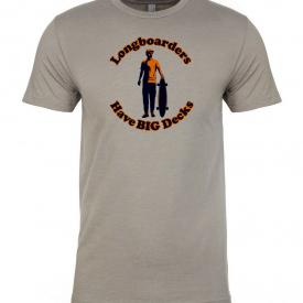 Longboarders Have BIG Decks T-Shirt, Funny tee shirt longboarding skatboarding