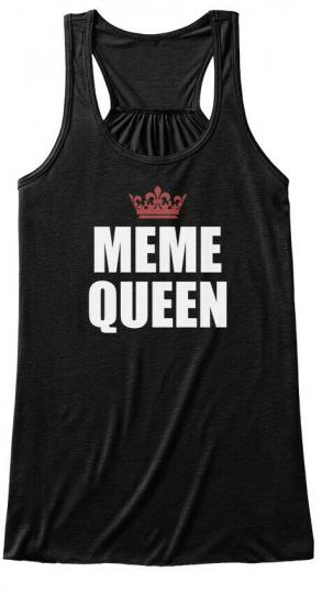 Meme Queen Memes, Jokes, Internet Bella Flowy Tank Tanktop