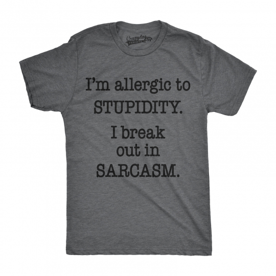 Mens Allergic To Stupidity Break Out In Sarcasm Funny Stupid T shirt (Dark